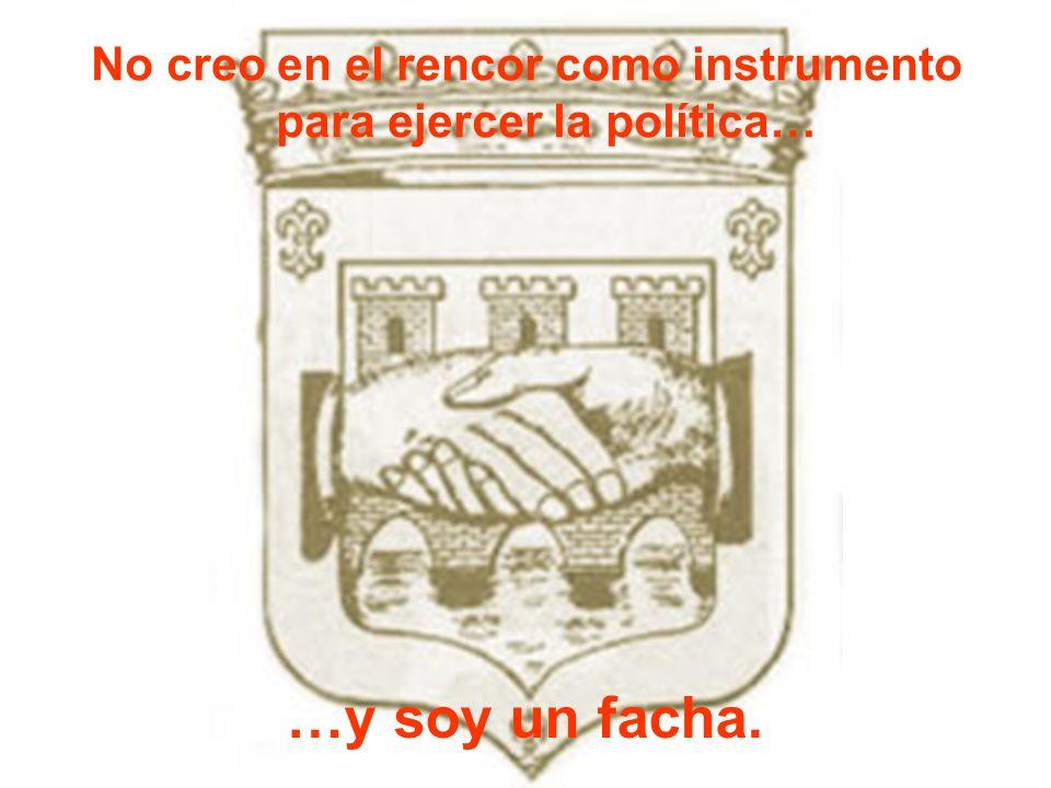 No creo en el rencor como instrumento para ejercer la política…