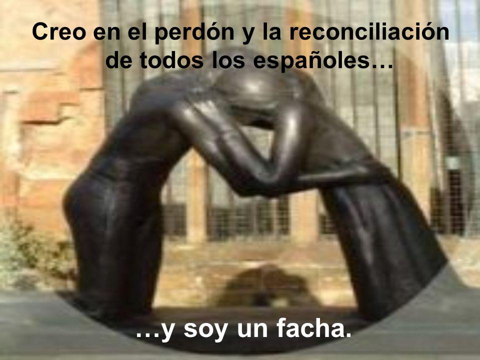 Creo en el perdón y la reconciliación de todos los españoles…