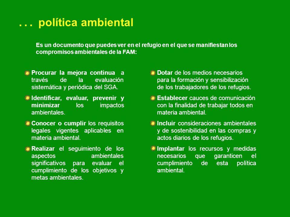 … política ambiental Es un documento que puedes ver en el refugio en el que se manifiestan los compromisos ambientales de la FAM: