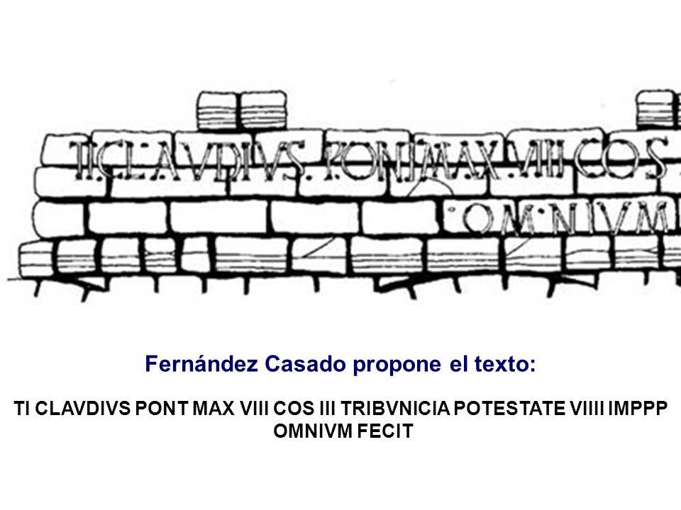Fernández Casado propone el texto: TI CLAVDIVS PONT MAX VIII COS III TRIBVNICIA POTESTATE VIIII IMPPP