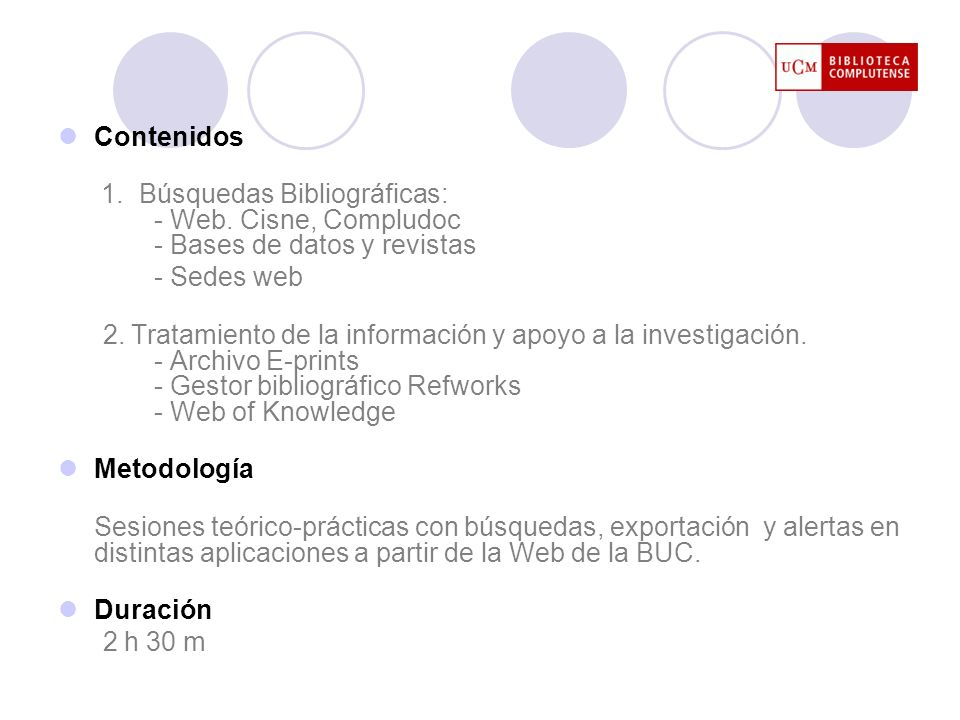 Contenidos 1. Búsquedas Bibliográficas: - Web. Cisne, Compludoc - Bases de datos y revistas. - Sedes web.