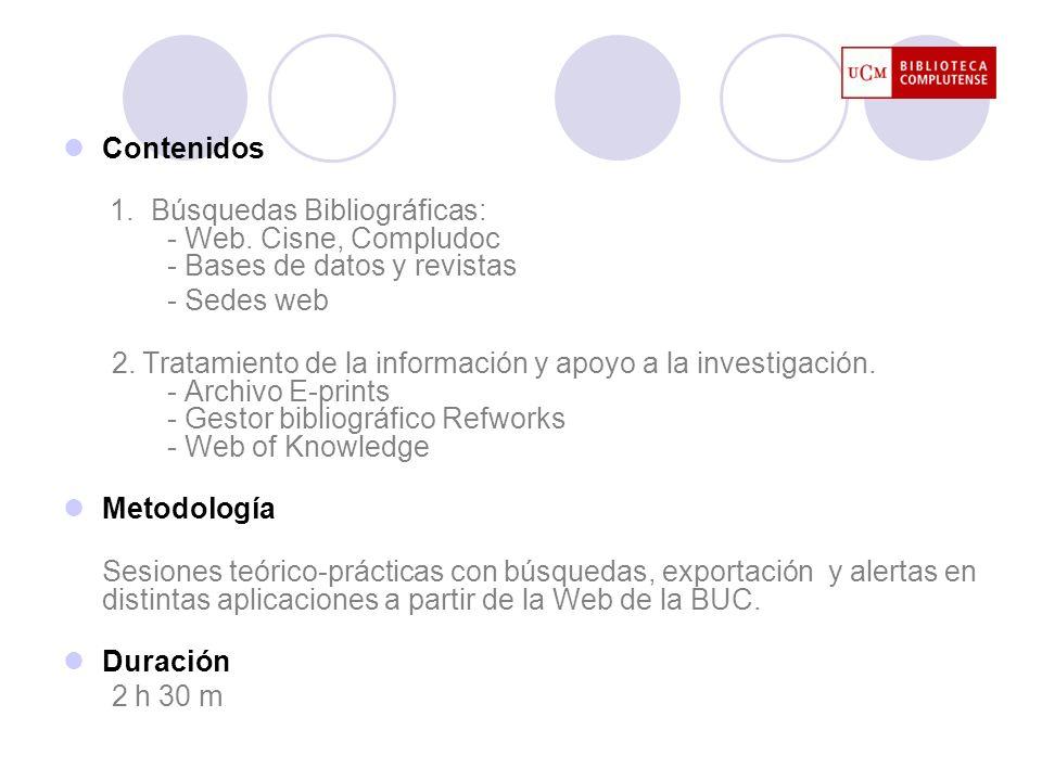 Contenidos1. Búsquedas Bibliográficas: - Web. Cisne, Compludoc - Bases de datos y revistas. - Sedes web.