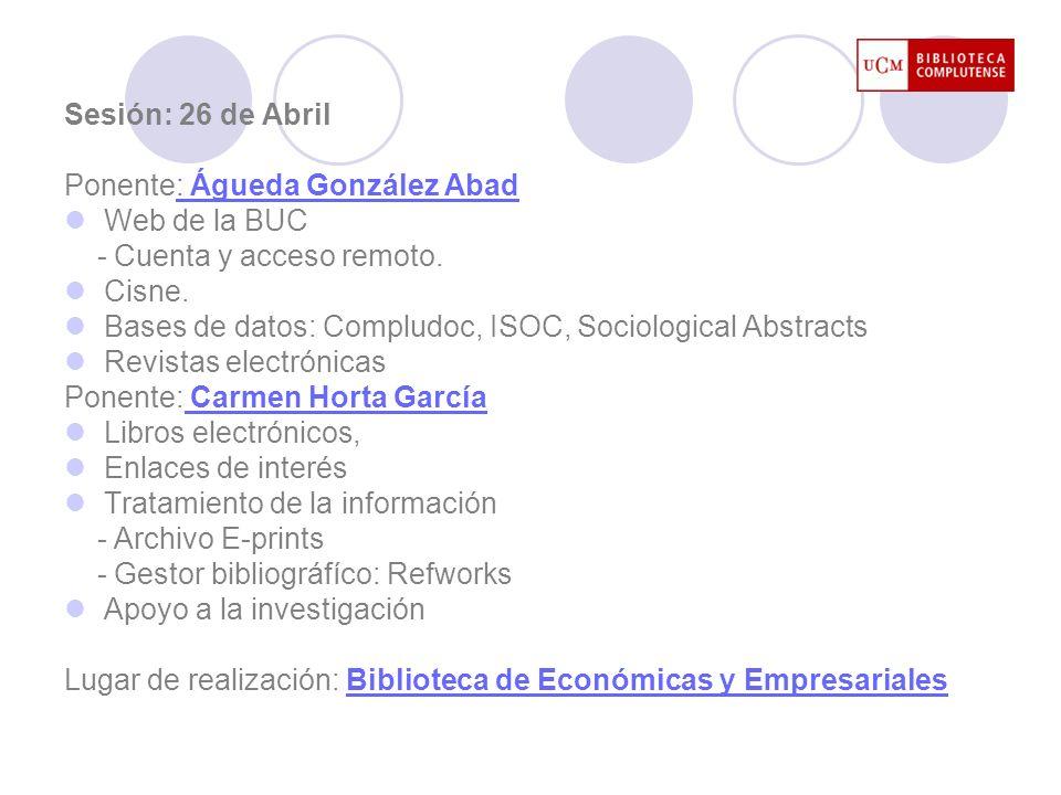 Sesión: 26 de Abril Ponente: Águeda González Abad. Web de la BUC. - Cuenta y acceso remoto. Cisne.