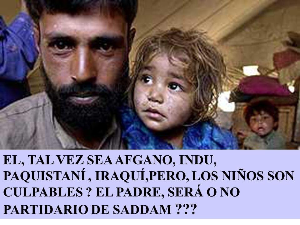 EL, TAL VEZ SEA AFGANO, INDU, PAQUISTANÍ , IRAQUÍ,PERO, LOS NIÑOS SON CULPABLES .