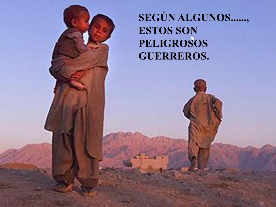 SEGÚN ALGUNOS......, ESTOS SON PELIGROSOS GUERREROS.