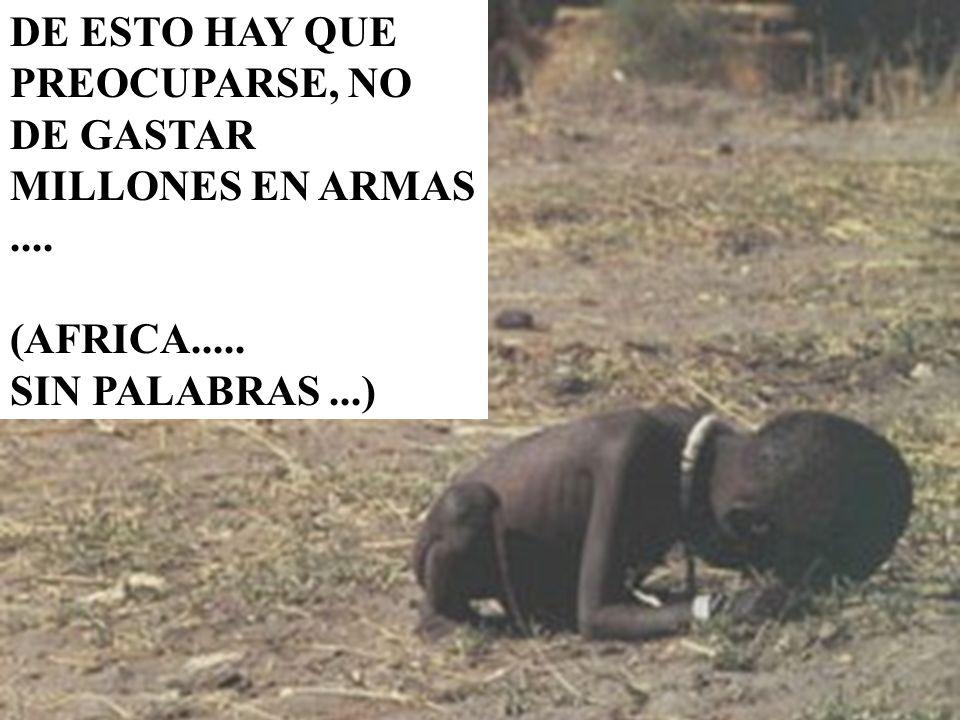 DE ESTO HAY QUE PREOCUPARSE, NO DE GASTAR MILLONES EN ARMAS ....