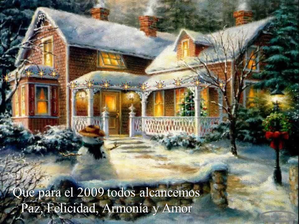 Que para el 2009 todos alcancemos Paz, Felicidad, Armonía y Amor