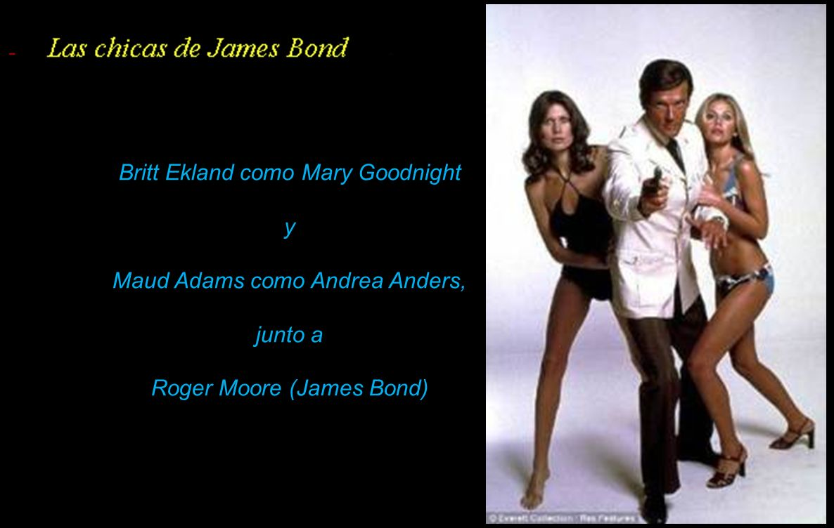 Britt Ekland como Mary Goodnight y Maud Adams como Andrea Anders,