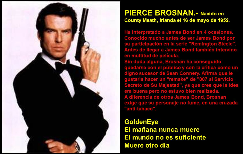 PIERCE BROSNAN.- Nacido en County Meath, Irlanda el 16 de mayo de 1952.