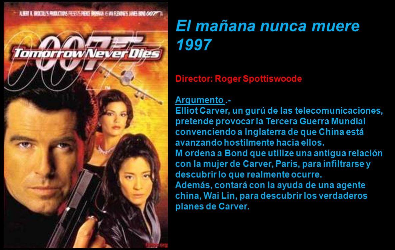 El mañana nunca muere 1997 Director: Roger Spottiswoode Argumento .-