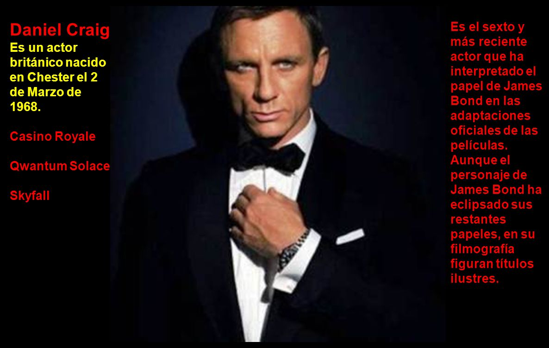 Daniel Craig Es un actor británico nacido en Chester el 2 de Marzo de 1968. Casino Royale. Qwantum Solace.