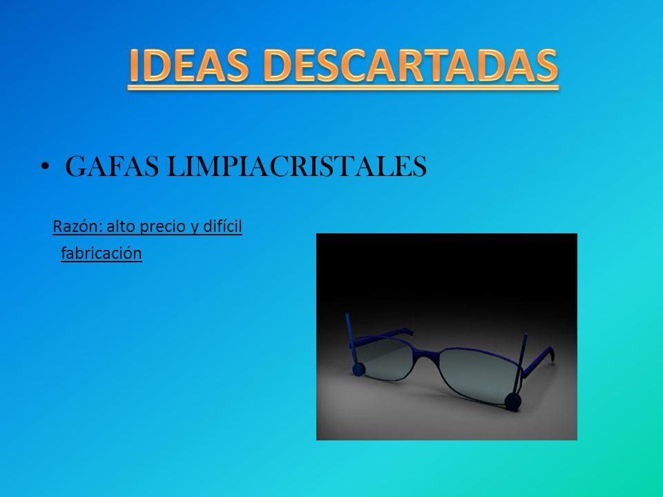 IDEAS DESCARTADAS GAFAS LIMPIACRISTALES Razón: alto precio y difícil