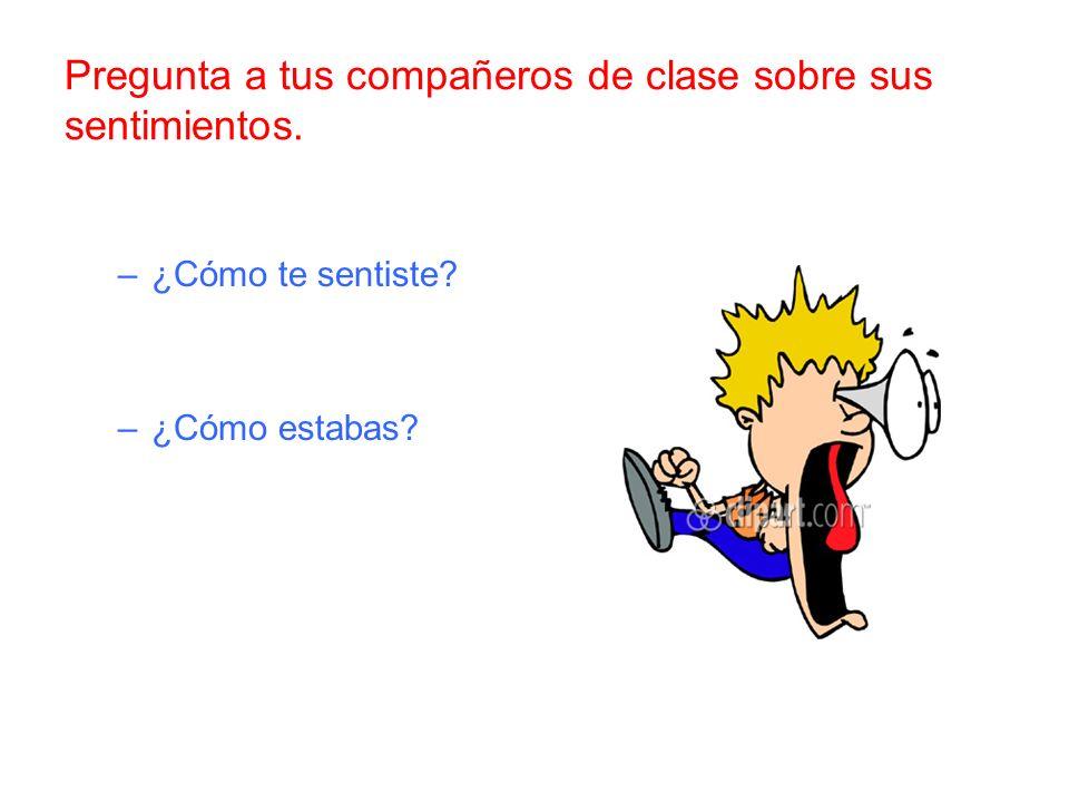 Pregunta a tus compañeros de clase sobre sus sentimientos.