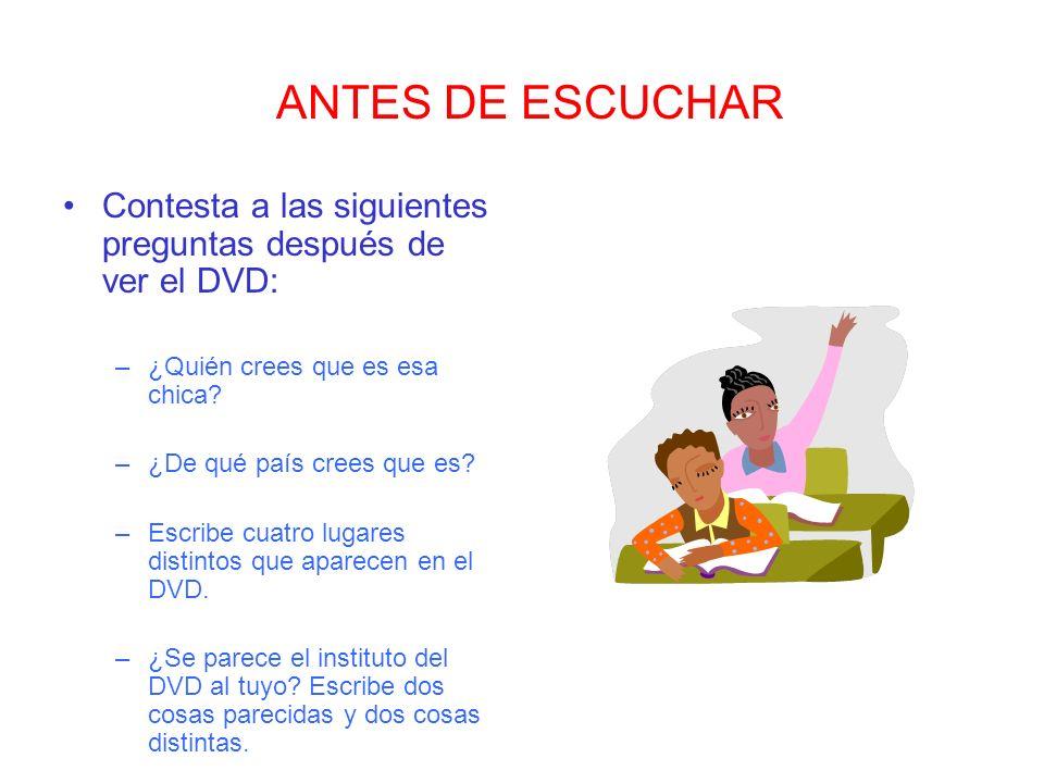 ANTES DE ESCUCHAR Contesta a las siguientes preguntas después de ver el DVD: ¿Quién crees que es esa chica
