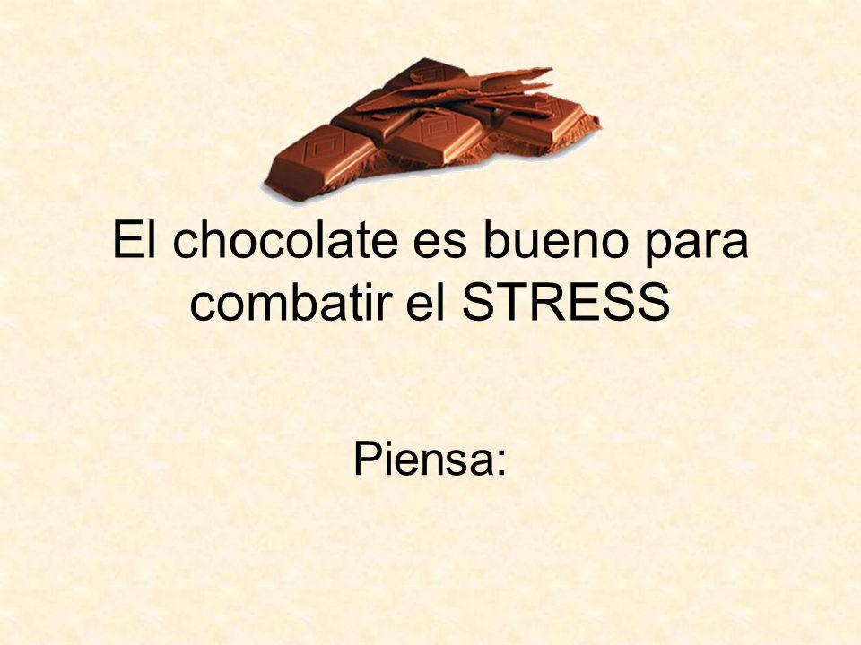 El chocolate es bueno para combatir el STRESS