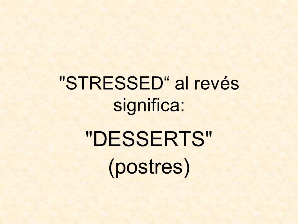 STRESSED al revés significa: