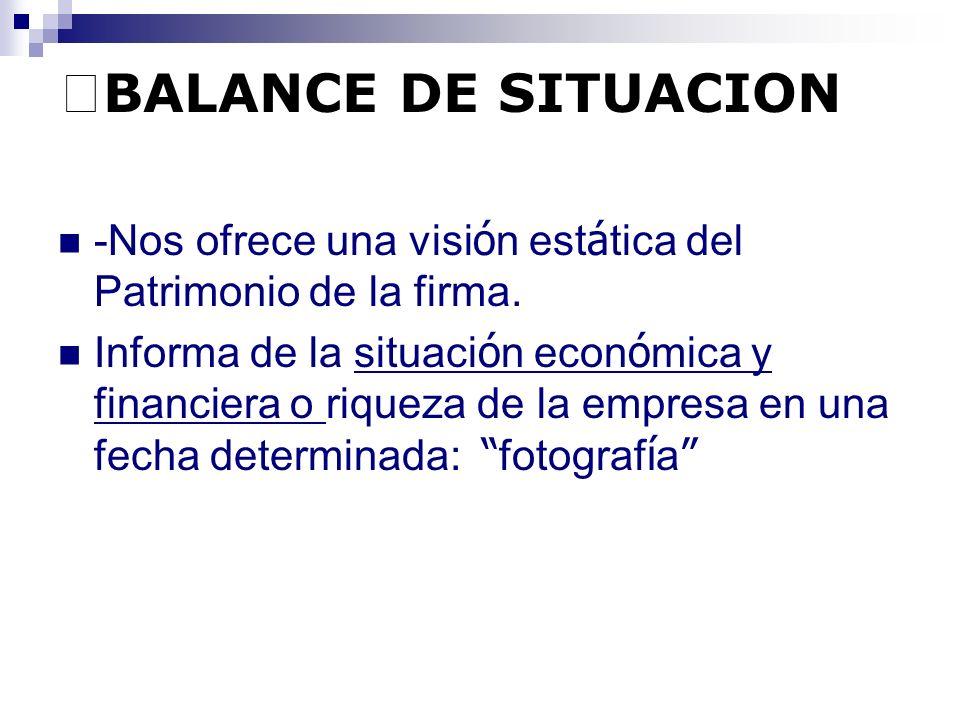 ※BALANCE DE SITUACION -Nos ofrece una visión estática del Patrimonio de la firma.