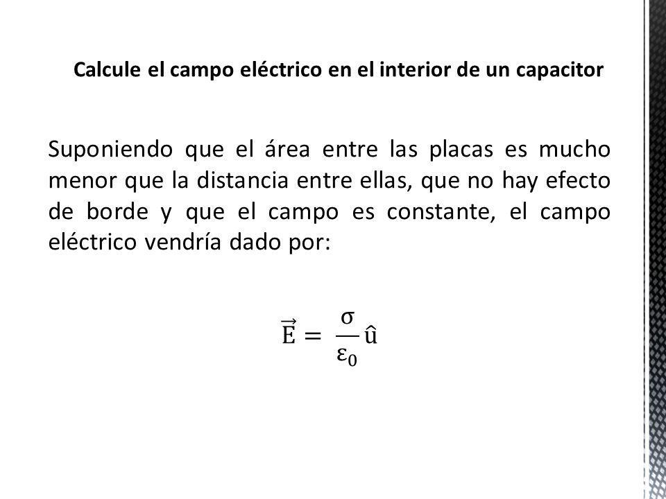 Calcule el campo eléctrico en el interior de un capacitor