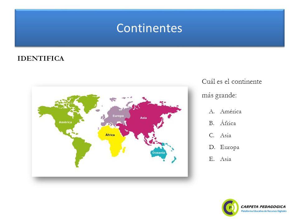 Continentes IDENTIFICA Cuál es el continente más grande: América