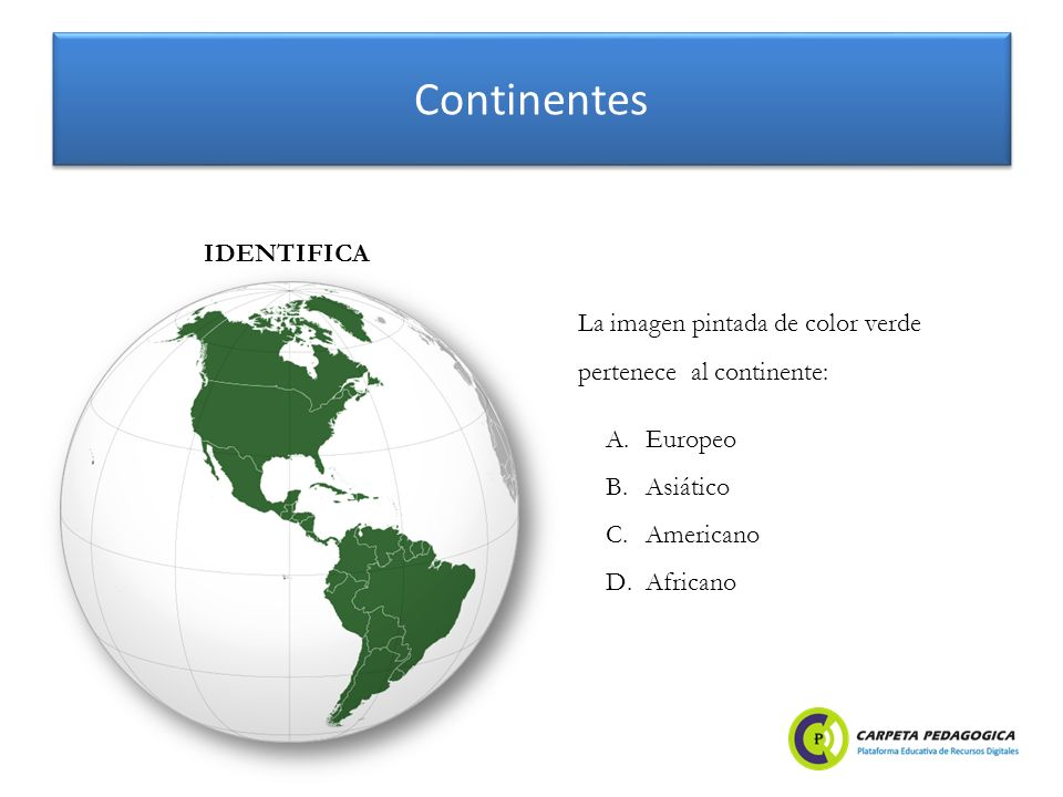 Continentes IDENTIFICA La imagen pintada de color verde