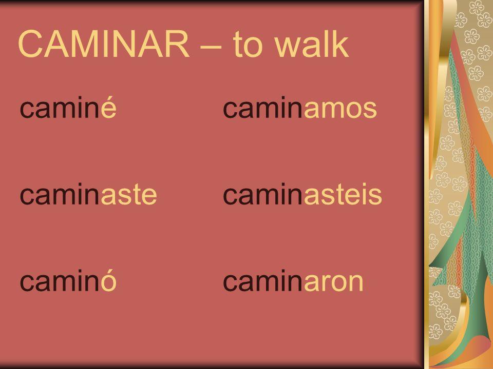 CAMINAR – to walk caminé caminaste caminó caminamos caminasteis