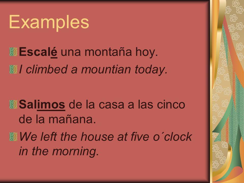 Examples Escalé una montaña hoy. I climbed a mountian today.