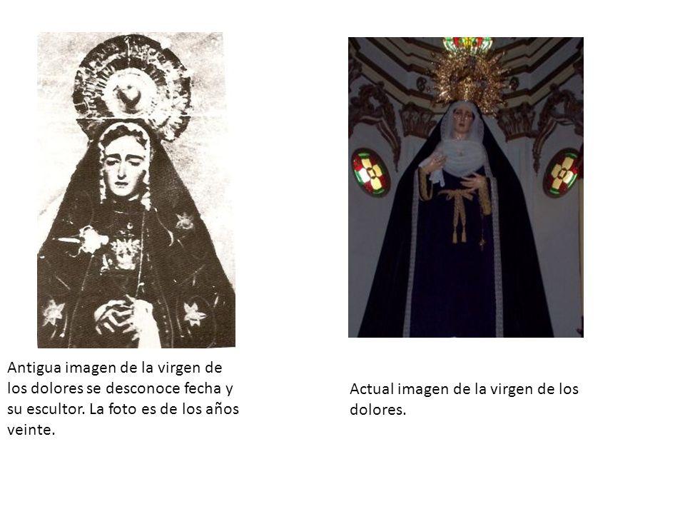 Antigua imagen de la virgen de los dolores se desconoce fecha y su escultor. La foto es de los años veinte.