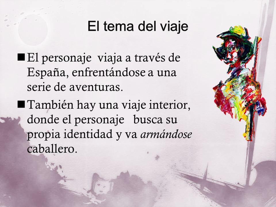 El tema del viaje El personaje viaja a través de España, enfrentándose a una serie de aventuras.
