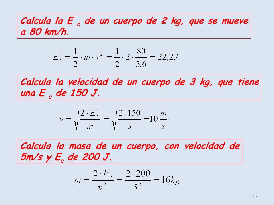 Calcula la E c de un cuerpo de 2 kg, que se mueve a 80 km/h.