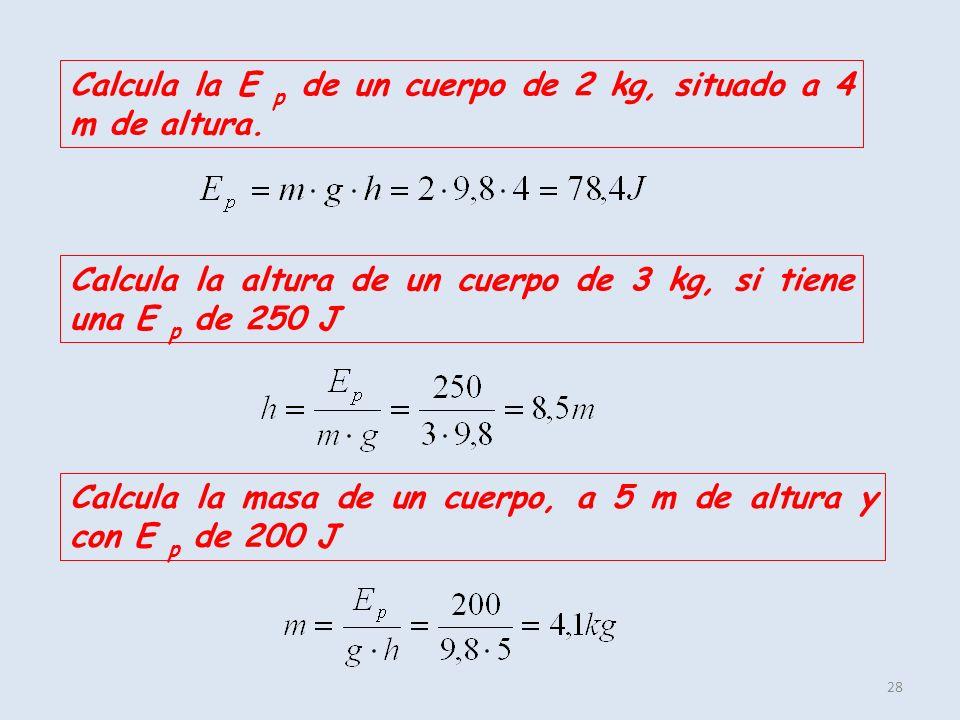 Calcula la E p de un cuerpo de 2 kg, situado a 4 m de altura.