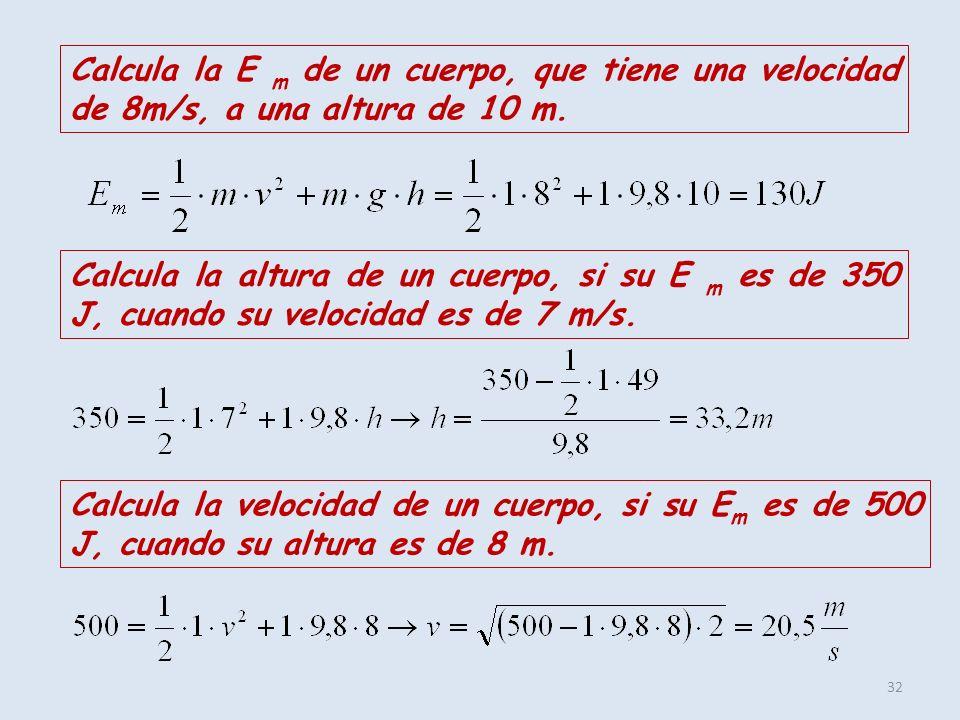 Calcula la E m de un cuerpo, que tiene una velocidad de 8m/s, a una altura de 10 m.