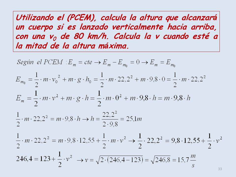 Utilizando el (PCEM), calcula la altura que alcanzará un cuerpo si es lanzado verticalmente hacia arriba, con una v0 de 80 km/h.