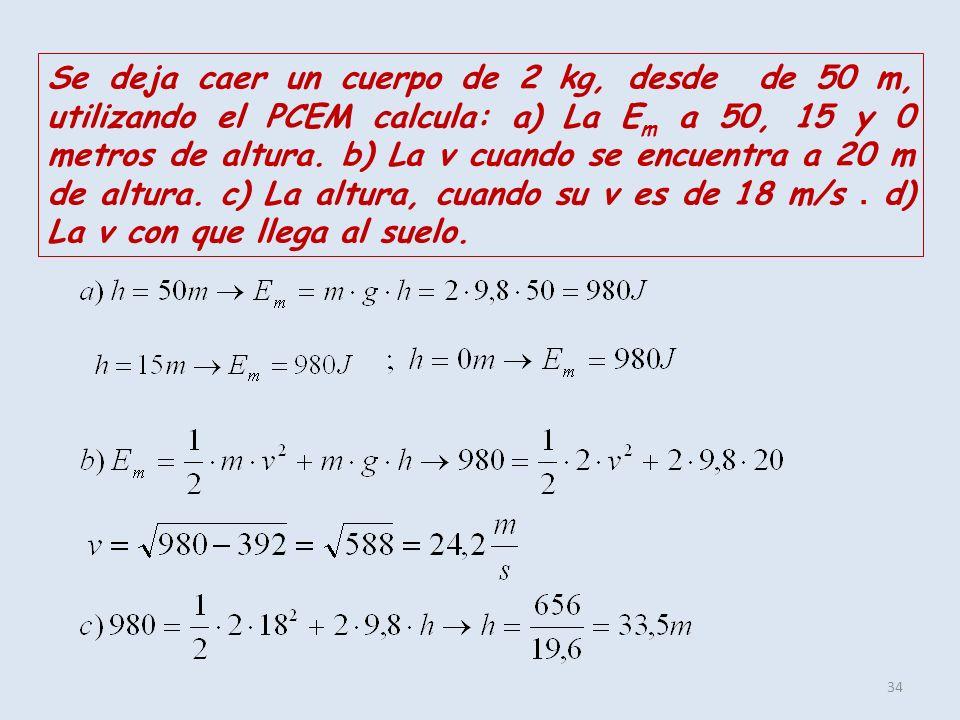 Se deja caer un cuerpo de 2 kg, desde de 50 m, utilizando el PCEM calcula: a) La Em a 50, 15 y 0 metros de altura.