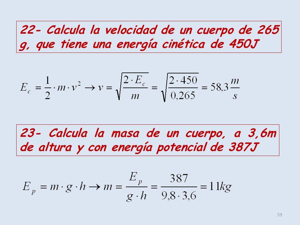 22- Calcula la velocidad de un cuerpo de 265 g, que tiene una energía cinética de 450J