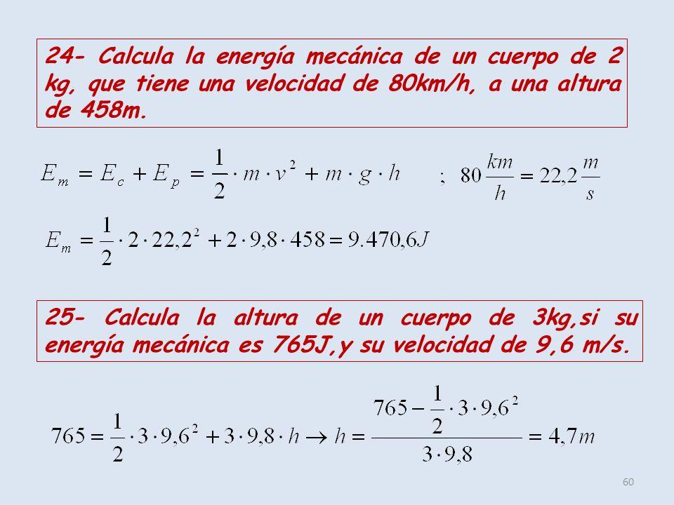 24- Calcula la energía mecánica de un cuerpo de 2 kg, que tiene una velocidad de 80km/h, a una altura de 458m.