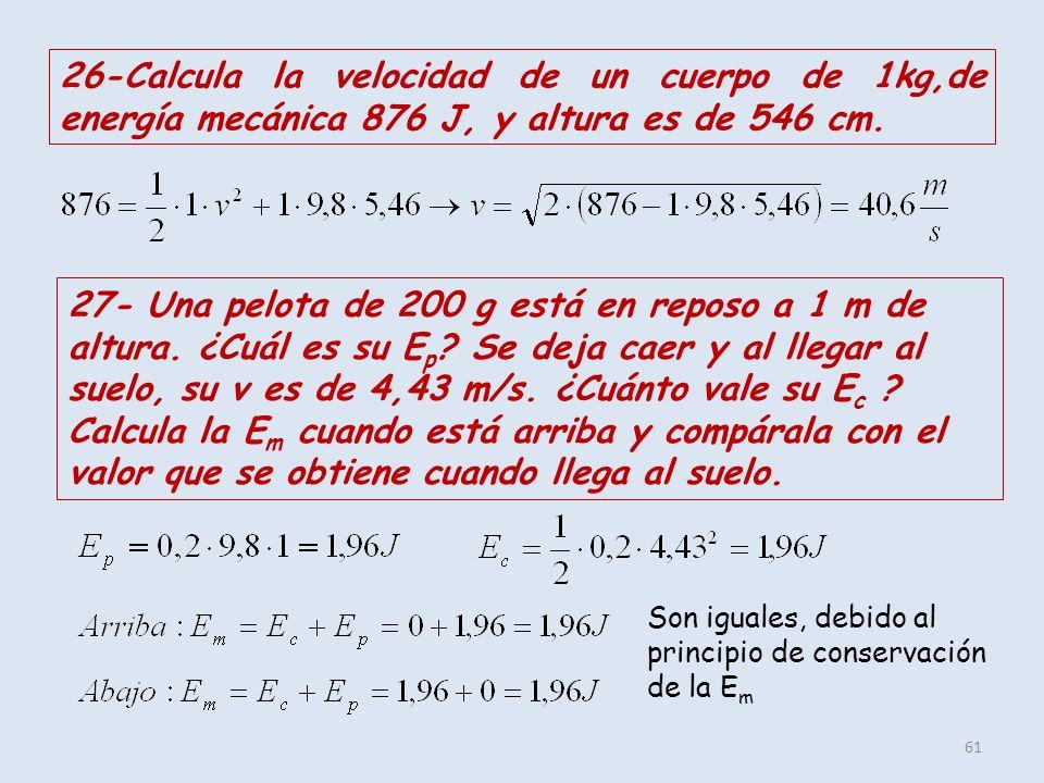 26-Calcula la velocidad de un cuerpo de 1kg,de energía mecánica 876 J, y altura es de 546 cm.