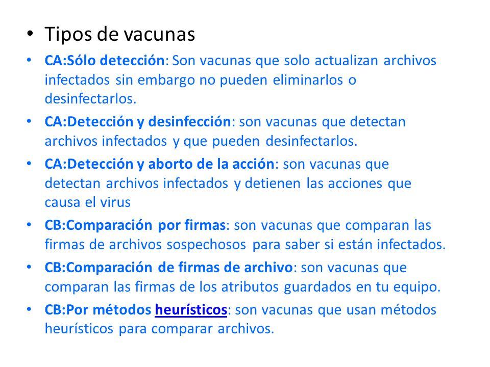 Tipos de vacunas CA:Sólo detección: Son vacunas que solo actualizan archivos infectados sin embargo no pueden eliminarlos o desinfectarlos.