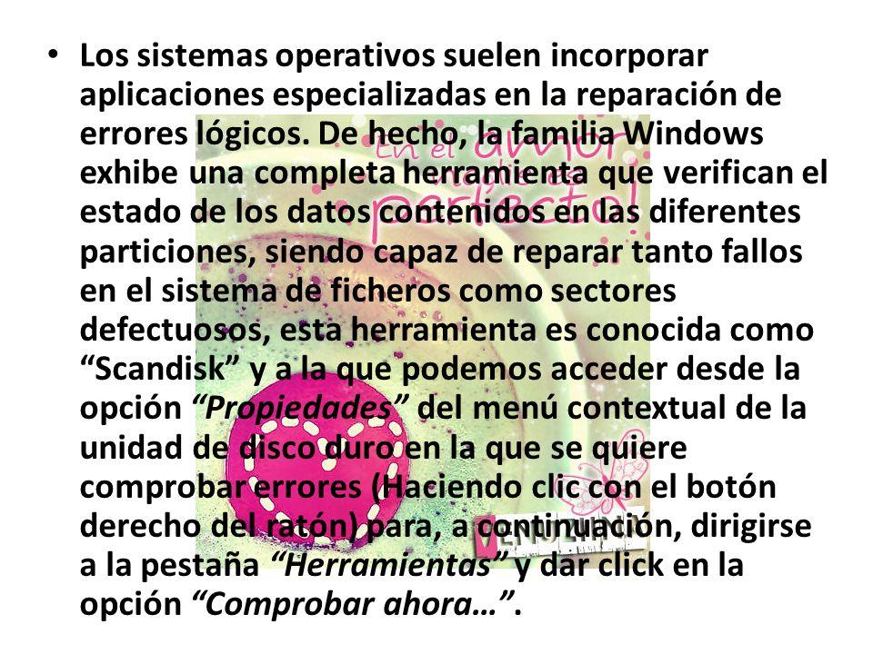 Los sistemas operativos suelen incorporar aplicaciones especializadas en la reparación de errores lógicos.