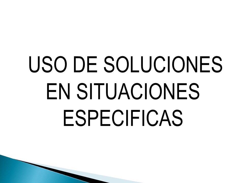 USO DE SOLUCIONES EN SITUACIONES ESPECIFICAS