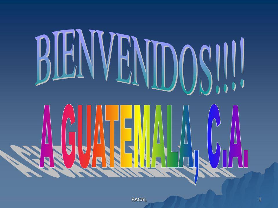 BIENVENIDOS!!!! A GUATEMALA, C.A. RACAL
