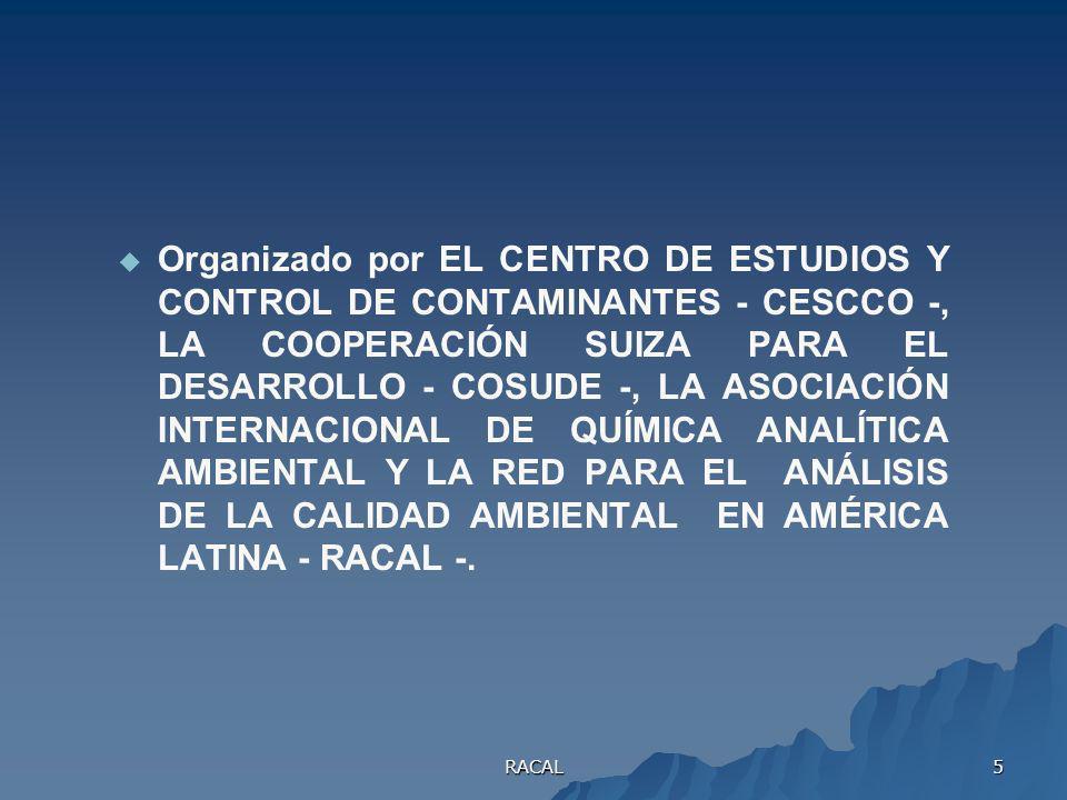 Organizado por EL CENTRO DE ESTUDIOS Y CONTROL DE CONTAMINANTES - CESCCO -, LA COOPERACIÓN SUIZA PARA EL DESARROLLO - COSUDE -, LA ASOCIACIÓN INTERNACIONAL DE QUÍMICA ANALÍTICA AMBIENTAL Y LA RED PARA EL ANÁLISIS DE LA CALIDAD AMBIENTAL EN AMÉRICA LATINA - RACAL -.