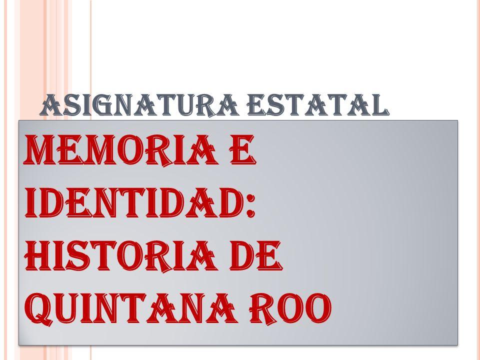 MEMORIA E IDENTIDAD: HISTORIA DE QUINTANA ROO