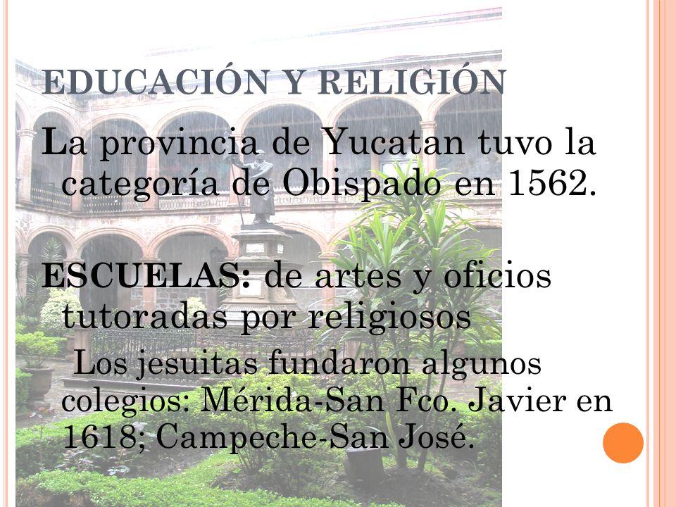 La provincia de Yucatan tuvo la categoría de Obispado en 1562.