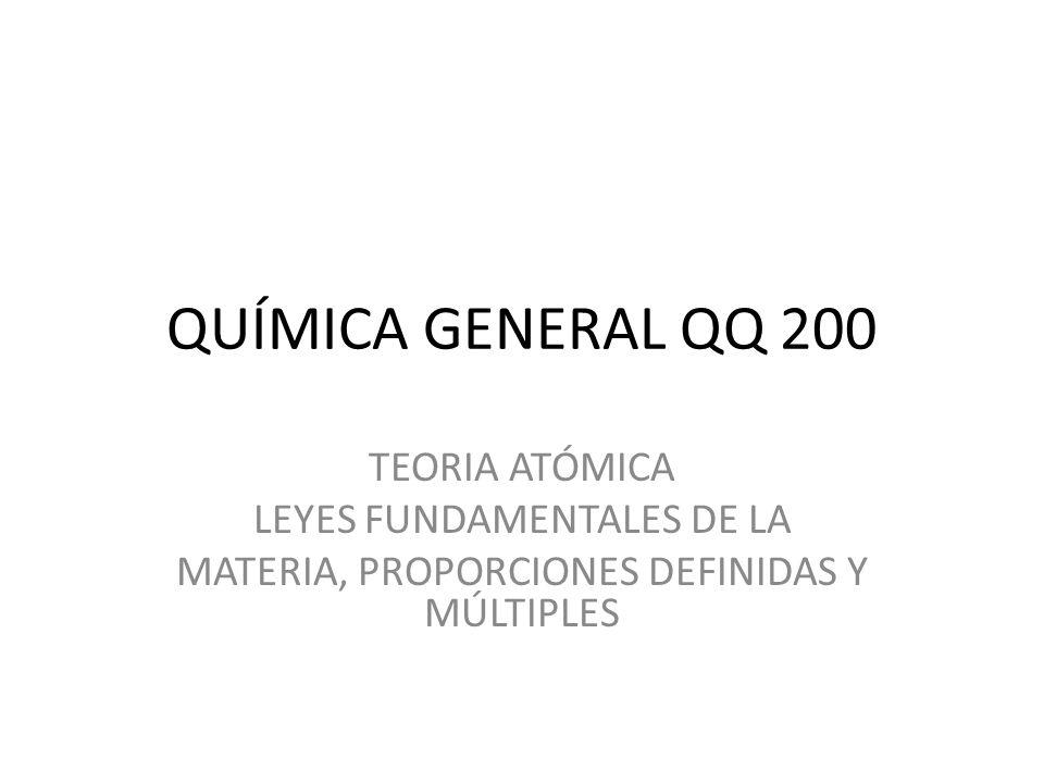 QUÍMICA GENERAL QQ 200 TEORIA ATÓMICA LEYES FUNDAMENTALES DE LA