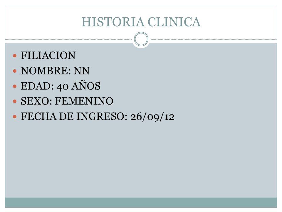 HISTORIA CLINICA FILIACION NOMBRE: NN EDAD: 40 AÑOS SEXO: FEMENINO