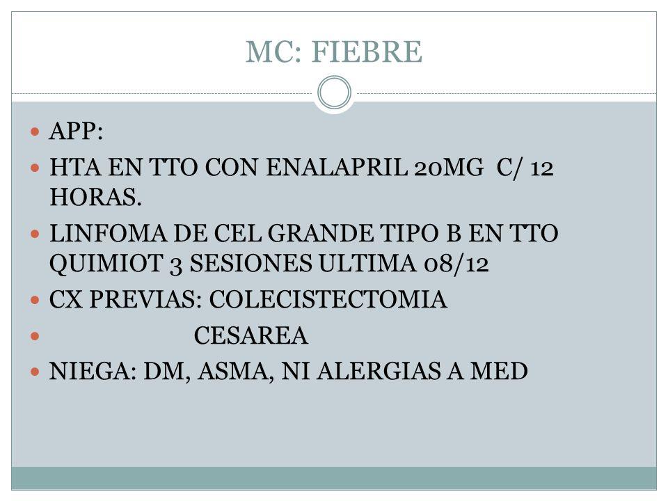 MC: FIEBRE APP: HTA EN TTO CON ENALAPRIL 20MG C/ 12 HORAS.