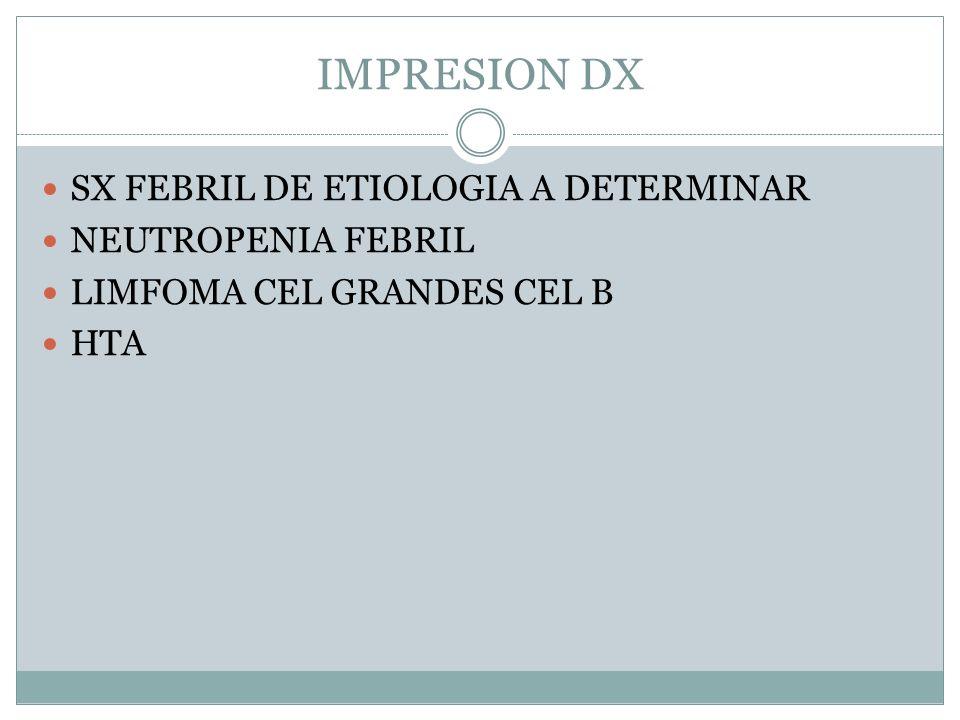 IMPRESION DX SX FEBRIL DE ETIOLOGIA A DETERMINAR NEUTROPENIA FEBRIL