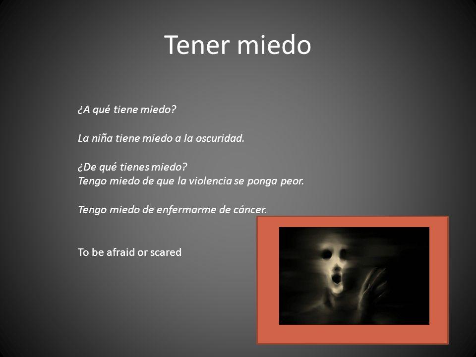Tener miedo ¿A qué tiene miedo La niña tiene miedo a la oscuridad.