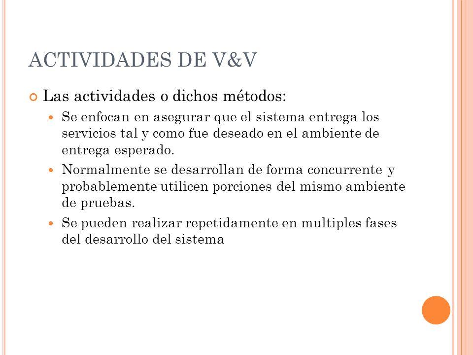 ACTIVIDADES DE V&V Las actividades o dichos métodos: