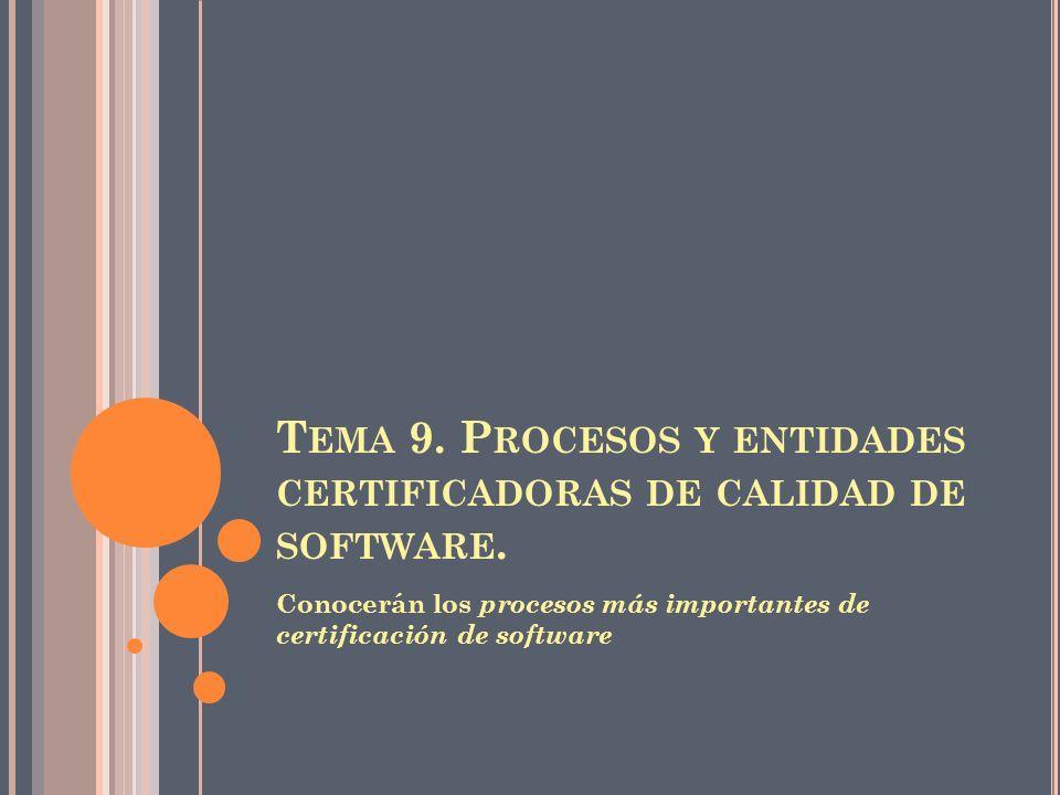 Tema 9. Procesos y entidades certificadoras de calidad de software.